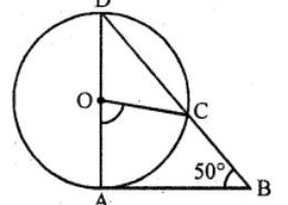 Question 19. In the given figure, AD is a diameter of a circle with centre O and AB is tangent at A. C is a point on the circle such that DC produced intersects the tangent of B. If ∠ABC = 50°, find ∠AOC.
